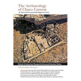 The Archaeology of Chaco Canyon - An Eleventh-Century Pueblo Regional