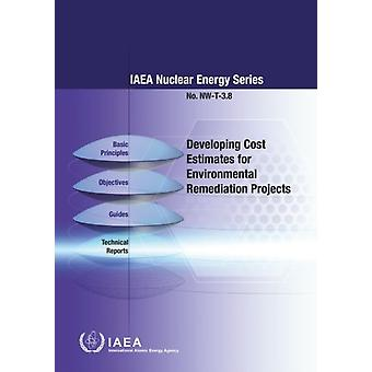 Developing Cost Estimates for Environmental Remediation Projects by International Atomic Energy Agency