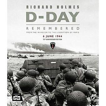 D-Day Remembered - From the Invasion to the Liberation of Paris by Ric