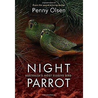 Night Parrot - Australia's Most Elusive Bird by Penny Olsen - 97814863