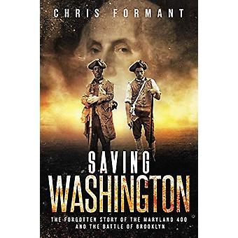 Saving Washington - The Forgotten Story of the Maryland 400 and The Ba