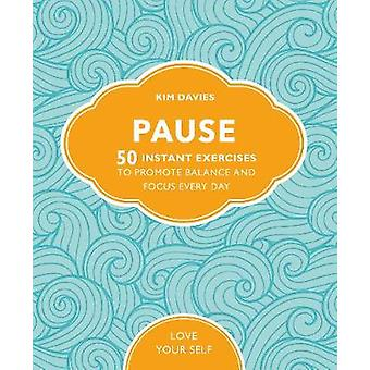 Pause - 50 Instant Exercises To Promote Balance And Focus Every Day by