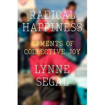 Radical Happiness - Moments of Collective Joy by Lynne Segal - 9781786