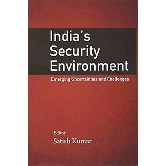 India`s Security Environment - Emerging Uncertainties and Challenges b