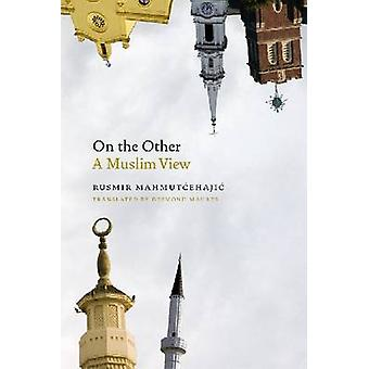 On the Other - A Muslim View by Rusmir Mahmutcehajic - 9780823231119 B