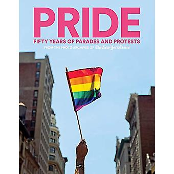 PRIDE - Fifty Years of Parades and Protests from the Photo Archives of