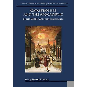 Catastrophes and the Apocalyptic in the Middle Ages and Renaissance b