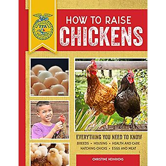 How to Raise Chickens - Everything You Need to Know - Updated & Re