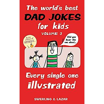 The World's Best Dad Jokes for Kids Volume 3 - Every Single One Illustr