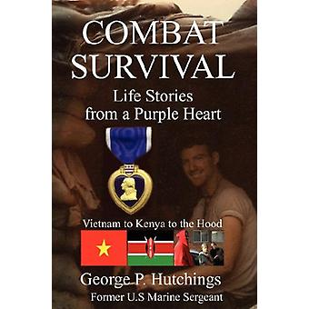 Combat Survival-Life Stories from a Purple Heart by George - P Hutchi