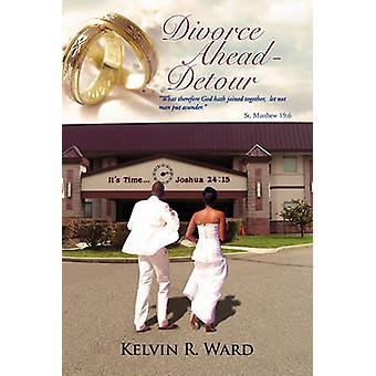 Divorce Ahead - Detour by Kelvin R Ward - 9781441584403 Book