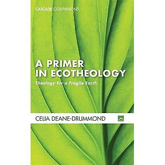 A Primer in Ecotheology by Celia Deane-Drummond - 9781498236997 Book