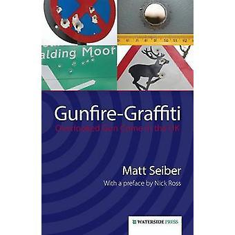 Gunfire Graffiti - Overlooked Gun Crime in the UK by Matt Seiber - 978