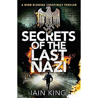 Secrets of the Last Nazi - A Mind-Blowing Conspiracy Thriller by Iain