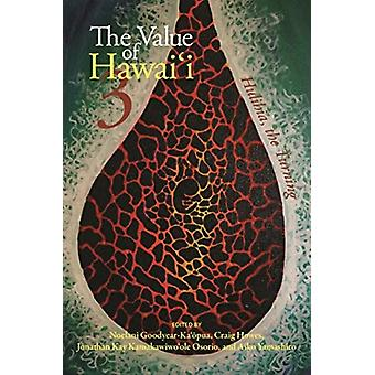 The Value of Hawaii 3 by Series edited by Paige Rasmussen & Edited by Noelani Goodyear Ka pua & Edited by Craig Howes & Edited by Jonathan Kay KamakawiwoaEURO ole Osorio & Edited by Aiko Yamashiro & Contributions by KAE hauna