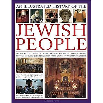 An Illustrated History of the Jewish People - the Epic 4 -000-year Sto