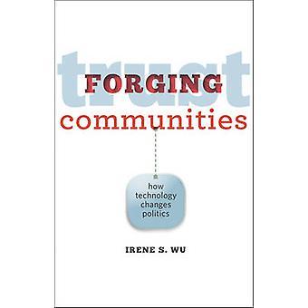 Vertrauen-Gemeinden - schmieden wie Technologie verändert Politik von Irene S