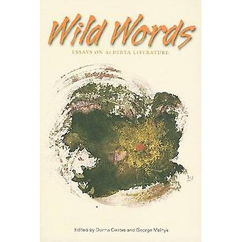 Wild Words - Essays on Alberta Literature by Donna Coates - George Mel