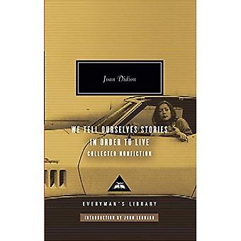 We Tell Ourselves Stories in Order to Live: Collected Nonfiction (Everyman's Library Classics & Contemporary Classics)