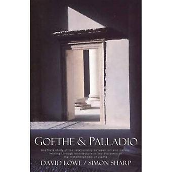 Goethe and Palladio: Goethe's Study of the Relationship Between Art and Nature, Leading Through Architecture to the Discovery of the Metamorphosis of Plants