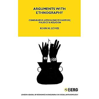 Arguments with Ethnography: Comparative Approaches to History, Politics and Religion (LSE Monographs on Social Anthropology)