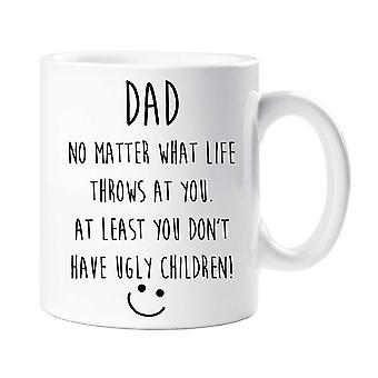 أبي بغض النظر عن ما يلقي الحياة في لك. على الأقل لم يكن لديك أطفال قبيحة القدح
