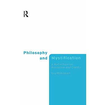 Philosophy and Mystification A Reflection on Nonsense and Clarity by Robinson & Guy