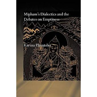 Miphams Dialectics and the Debates on Emptiness To Be Not to Be or Neither by Phuntsho & Karma