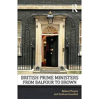 British Prime Ministers From Balfour to Brown by Pearce & Robert formerly at the University of Cumbria & UKGoodlad & Graham St Johns College Southsea & UK