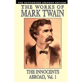 The Innocents Abroad vol. 1 de geautoriseerde uniforme editie door Twain & Mark