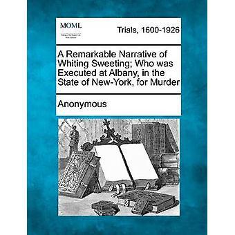 En bemærkelsesværdig fortælling af hvilling Sweeting, der blev henrettet på Albany i staten NewYork for mord af anonym