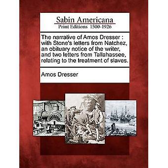 Het verhaal van Amos dressoir met stenen brieven van Natchez een necrologie bericht van de schrijver en twee brieven van Tallahassee met betrekking tot de behandeling van slaven. door dressoir & Amos