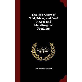 L'essai au feu d'or, argent et plomb dans les minerais et les produits métallurgiques par Austin & Leonard Strong