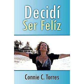 Decidi Ser Feliz von Torres & Connie C.