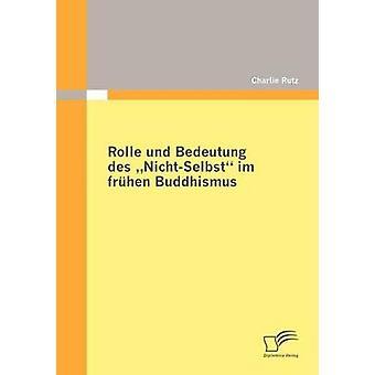 Rolle und Bedeutung des NichtSelbst im frhen Buddhismus Rutz/Teachers & Charlie