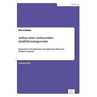 Aufbau eines umfassenden QualittsmanagementsDargestellt am Beispiel einer orthopdischen Klinik der Zentralversorgung by Harder & Klaus