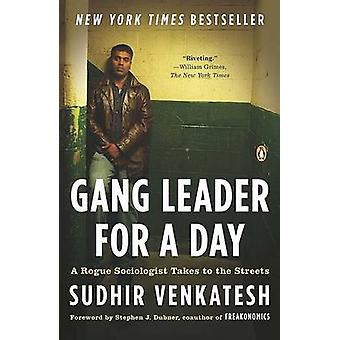 Gang Leader for a Day - A Rogue Sociologist Takes to the Streets by Wi