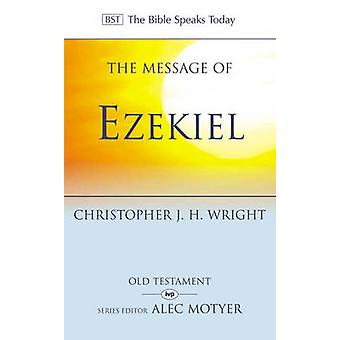 The Message of Ezekiel - A New Heart and a New Spirit by Christopher J