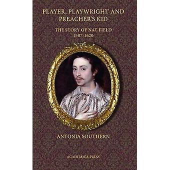 Player - Playwright and Preacher's Kid - The Story of Nat Field - 1587