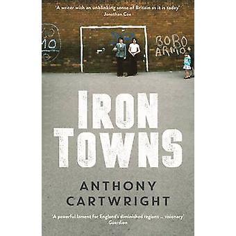 Iron Towns by Anthony Cartwright - 9781781255391 Book