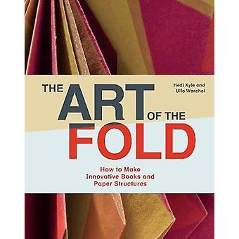 The Art of the Fold - How to Make Innovative Books and Paper Structure