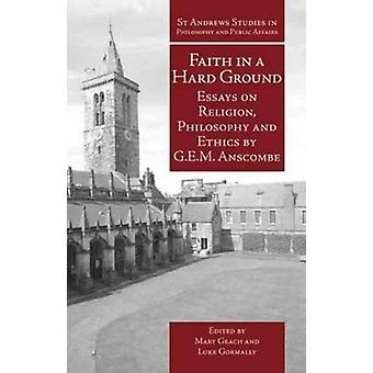 Faith in a Hard Ground - Essays on Religion - Philosophy and Ethics by