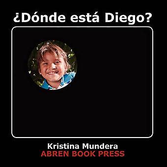 Donde Esta Diego? by Kristina Mundera - 9781937314170 Book