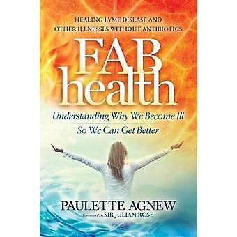 FAB Health - Understanding Why We Become Ill So We Can Get Better by P