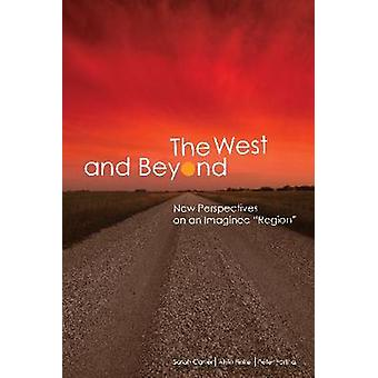 The West and Beyond - New Perspectives on an Imagined  -Region - by Sara