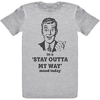In einem STAY OUTTA MY WAY Stimmung heute - Herren T-Shirt