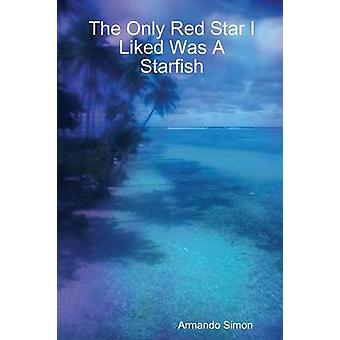 The Only Red Star I Liked Was a Starfish by Simon & Armando