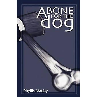 A BONE FOR THE DOG by Maclay & Phyllis