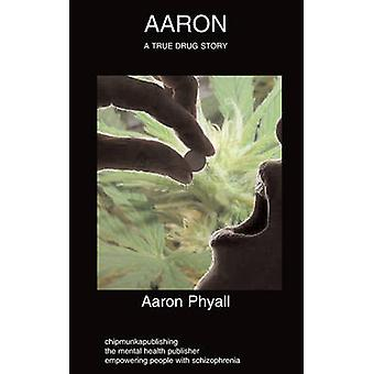 Aaron  schizophrenia autobiography drug abuse by Phyall & Aaron
