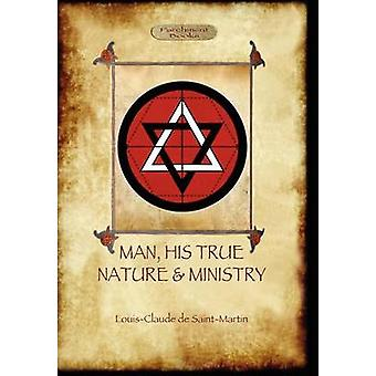 Man His True Nature and Ministry Aziloth Books by de SaintMartin & Louis Claude